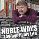 Noble Ways: Lay-bys in My Life (Unabridged), by Roy Noble