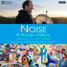 Noise: A Human History - The Complete Series Audiobook, by Matt Thompson