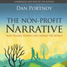 The Non-Profit Narrative: How Telling Stories Can Change the World (Unabridged) Audiobook, by Dan Portnoy