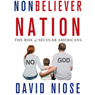 Nonbeliever Nation: The Rise of Secular Americans (Unabridged) Audiobook, by David Niose