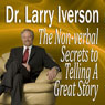 The Nonverbal Secrets to Telling a Great Story (Unabridged) Audiobook, by Dr. Larry Iverson
