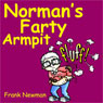 Normans Farty Armpit (Unabridged), by Frank Newman