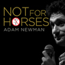 Not for Horses, by Adam Newman