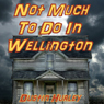 Not Much to Do in Wellington: An October Tale (Unabridged), by Dustin Hurley
