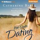 Not Quite Dating: Not Quite Series, Book 1 (Unabridged), by Catherine Bybee