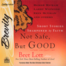 Not Safe, But Good: Short Stories Sharpened by Faith, by Bret Lott