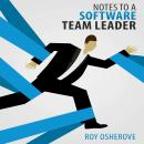 Notes to a Software Team Leader: Growing Self Organizing Teams Audiobook, by Roy Osherove