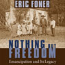 Nothing but Freedom: Emancipation and Its Legacy (Unabridged), by Eric Foner