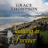 Nothing Is Forever (Unabridged), by Grace Thompson