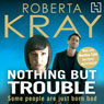 Nothing but Trouble (Unabridged) Audiobook, by Roberta Kray