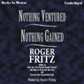 Nothing Ventured, Nothing Gained (Unabridged), by Roger Fritz