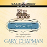 Now What?: The Chapman Guide to Marriage After Children (Unabridged), by Gary Chapman