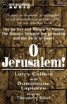 O Jerusalem: Day by Day and Minute by Minute the Historic Struggle for Jerusalem and the Birth of Israel (Unabridged), by Larry Collins