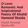 O Love: Romantic and Inspirational Poetry of Khalid Hameed Shaida (Unabridged) Audiobook, by Khalid Hameed Shaida