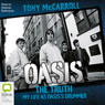 Oasis: The Truth - My Life as Oasiss Drummer (Unabridged), by Tony McCarroll