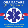 ObamaCare for Beginners: Your Survival Guide Book to Beating ObamaCare (Unabridged) Audiobook, by Garamond Press
