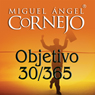 Objetivo 30/365 (Texto Completo) (Objective 30/365 (Unabridged)), by Miguel Angel Cornejo