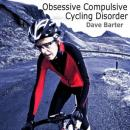Obsessive Compulsive Cycling Disorder (Unabridged) Audiobook, by Dave Barter