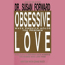 Obsessive Love: When Passion Holds You Prisoner Audiobook, by Dr. Susan Forward
