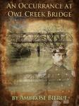An Occurrance at Owl Creek Bridge (Unabridged), by Ambrose Bierce