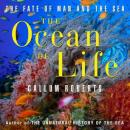 The Ocean of Life: The Fate of Man and the Sea (Unabridged), by Callum Roberts