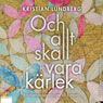 Och allt ska vara karlek (And Everything Should Be Love) (Unabridged), by Kristian Lundberg