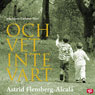 Och vet inte vart (And Knows Not Where) (Unabridged) Audiobook, by Astrid Flemberg-Alcala