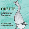 Odette: A Goose of Toulouse: A Celebration of Life and Music (Unabridged), by Earl Hamner