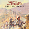 Ogilvie and the Uprising (Unabridged), by Philip McCutchan