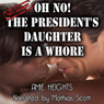Oh No! The Presidents Daughter Is a Whore! (Unabridged) Audiobook, by Amie Heights