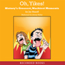 Oh Yikes!: Historys Grossest, Wackiest Moments (Unabridged), by Joy Mastoff
