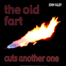 The Old Fart Cuts Another One, by John Valby