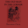 The Old Man in the Corner (Unabridged) Audiobook, by Baroness Emmuska Orczy