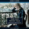 The Old Wives Tale (Unabridged), by Arnold Bennett