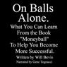 On Balls Alone: What You Can Learn From the Book Moneyball to Help You Be More Successful (Unabridged), by Will Bevis
