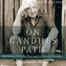 On Gandhis Path: Bob Swanns Work for Peace and Community Economics (Unabridged) Audiobook, by Stephanie Mills