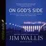 On Gods Side: What Religion Forgets and Politics Hasnt Learned about Serving the Common Good (Unabridged) Audiobook, by Jim Wallis