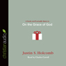 On the Grace of God (Unabridged), by Justin S. Holcomb