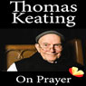 On Prayer (Unabridged) Audiobook, by Thomas Keating