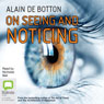 On Seeing and Noticing (Unabridged) Audiobook, by Alain de Botton