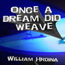 Once a Dream Did Weave (Unabridged), by William Hrdina