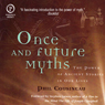 Once and Future Myths (Unabridged) Audiobook, by Phil Cousineau