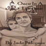 Once in a Lifetime (Unabridged), by Jade Falconer