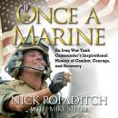 Once A Marine: An Iraq War Tank Commanders Inspirational Memoir of Combat, Courage, and Recovery Audiobook, by Nick Popaditch
