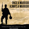 Once a Warrior - Always a Warrior: Navigating the Transition from Combat to Home - Including Combat Stress, PTSD, and mTBI (Unabridged), by Charles W. Hoge