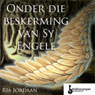 Onder Beskerming van Sy Engele (Under Protection of His Angels) Audiobook, by Ria Jordaan