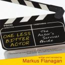 One Less Bitter Actor: The Actors Survival Guide (Unabridged), by Markus Flanagan