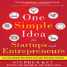 One Simple Idea for Startups and Entrepreneurs: Live Your Dreams and Create Your Own Profitable Company (Unabridged), by Stephen Key