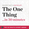 The ONE Thing in 30 Minutes: The Expert Guide to Gary Keller and Jay Papasans Critically Acclaimed Book (The 30 Minute Expert Series) (Unabridged), by The 30 Minute Expert Series