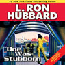 One Was Stubborn (Unabridged) Audiobook, by L. Ron Hubbard